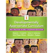 Developmentally Appropriate Curriculum: Best Practices in Early Childhood Education, 6/E by KOSTELNIK; SODERMAN, 9780133351774