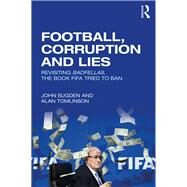 Football, Corruption and Lies: Revisiting 'Badfellas', the book FIFA tried to ban by Sugden; John, 9781138681774