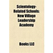 Scientology-Related Schools : New Village Leadership Academy, Applied Scholastics, Mace-Kingsley Ranch School by , 9781156331774