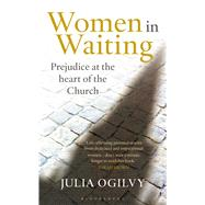 Women in Waiting Prejudice at the Heart of the Church by Ogilvy, Julia, 9781472901774