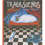 Tragasueños/ The Dream Eater by Ende, Michael; Fuchshuber, Annegert; Dauer, Herminia, 9788426141774