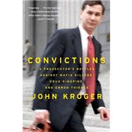 Convictions A Prosecutor's Battles Against Mafia Killers, Drug Kingpins, and Enron Thieves by Kroger, John, 9780374531775