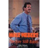 Mike Hebert : The Fire Still Burns by Hebert, Mike; Johnson, Dave, 9780915611775