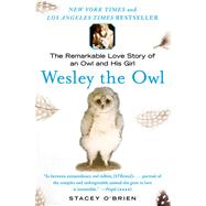 Wesley the Owl The Remarkable Love Story of an Owl and His Girl by O'Brien, Stacey, 9781416551775