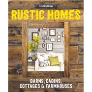 Country Living Rustic Homes Barns, Cabins, Cottages & Farmhouses by Unknown, 9781618371775