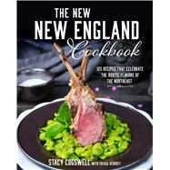 The New New England Cookbook 125 Recipes That Celebrate the Rustic Flavors of the Northeast by Cogswell, Stacy, 9781624141775