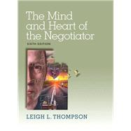 The Mind and Heart of the Negotiator by Thompson, Leigh, 9780133571776