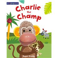 Charlie the Champ (An Alphaprints Picture Book) by Priddy, Roger; Woods, Stephen; Sagar, Lindsey, 9780312521776