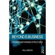 Beyond E-Business: Towards Networked Structures by Grefen; Paul, 9781138801776