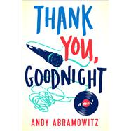 Thank You, Goodnight A Novel by Abramowitz, Andy, 9781476791777