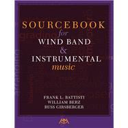 Sourcebook for Wind Band and Instrumental Music by Girsberger, Russ; Battisti, Frank L.; Berz, William, 9781574631777