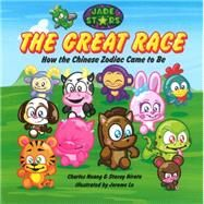 The Great Race: How the Chinese Zodiac Came to Be by Huang, Charles; Hirata, Stacey; Lu, Jerome, 9781626341777