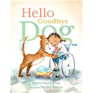 Hello Goodbye Dog by Gianferrari, Maria; Barton, Patrice, 9781626721777