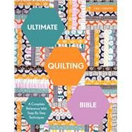 Ultimate Quilting Bible A Complete Reference with Step-by-Step Techniques by Clayton, Marie, 9781910231777