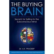 The Buying Brain Secrets for Selling to the Subconscious Mind by Pradeep, A. K., 9780470601778