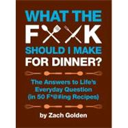 What the F*@# Should I Make for Dinner? by Golden, Zach, 9780762441778