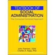 Textbook of Social Administration: The Consumer-Centered Approach by Poertner; John, 9780789031778