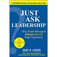 Just Ask Leadership:  Why Great Managers Always Ask the Right Questions by Cohen, Gary B., 9780071621779