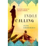 India Calling An Intimate Portrait of a Nation's Remaking by Giridharadas, Anand, 9780805091779