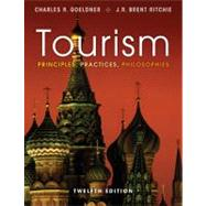 Tourism: Principles, Practices, Philosophies, 12th Edition by Charles R. Goeldner; J. R. Brent Ritchie, 9781118071779