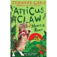Atticus Claw Hears a Roar by Gray, Jennifer; Ecob, Mark, 9780571321780