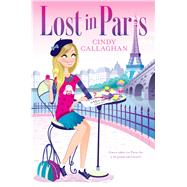 Lost in Paris by Callaghan, Cindy, 9781481441780
