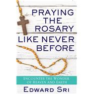 Praying the Rosary Like Never Before by Sri, Edward, 9781632531780