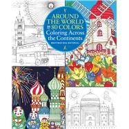 Around the World in 80 Colors Coloring Across the Continents by Unknown, 9781942021780