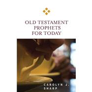 Old Testament Prophets for Today by Sharp, Carolyn J., 9780664231781
