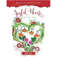 Joyful Hearts by Majestic Expressions; Jons, Erin, 9781424551781