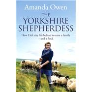 The Yorkshire Shepherdess by Owen, Amanda, 9781447251781