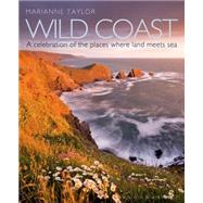Wild Coast An exploration of the places where land meets sea by Taylor, Marianne, 9781408181782