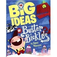 The Big Ideas of Buster Bickles by Wasson, Dave, 9780062291783