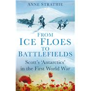 From Ice Floes to Battlefields by Strathie, Anne, 9780750961783