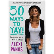 50 Ways to Yay! Transformative Tools for a Whole Lot of Happy by Panos, Alexi, 9781501131783
