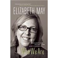 Who We Are Reflections on My Life and Canada by May, Elizabeth, 9781771641784