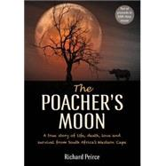 The Poacher's Moon: A True Story of Life, Death, Love and Survival in Africa by Peirce, Richard; Peirce, Jacqui, 9781775841784