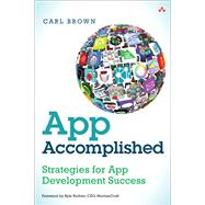 App Accomplished Strategies for App Development Success by Brown, Carl, 9780321961785