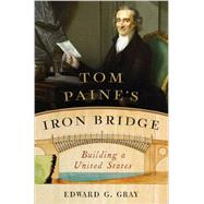 Tom Paine's Iron Bridge by Gray, Edward G., 9780393241785