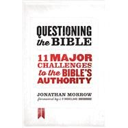 Questioning the Bible 11 Major Challenges to the Bible's Authority by Morrow, Jonathan, 9780802411785