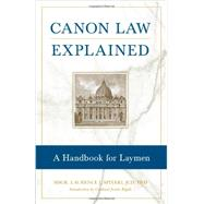 Canon Law Explained: A Handbook for Laymen by Spiteri, Laurence J., Ph.d.; Rigali, Justin, Cardinal, 9781622821785