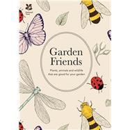 Garden Friends: Plants, Animals and Wildlife That Are Good for Your Garden by Ikin, Ed, 9781909881785