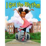 I Got the Rhythm by Schofield-Morrison, Connie; Morrison, Frank, 9781619631786