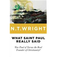 What Saint Paul Really Said: Was Paul of Tarsus the Real Founder of Christianity? by Wright, N. T., 9780802871787