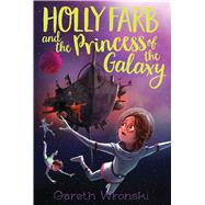 Holly Farb and the Princess of the Galaxy by Wronski, Gareth, 9781481471787