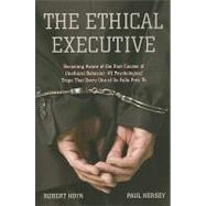 The Ethical Executive: Becoming Aware of the Root Causes of Unethical Behavior: 45 Psychological Traps That Every One of Us Falls Prey to by Hoyk, Robert, 9780804771788