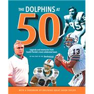 The Dolphins at 50 by Sun-Sentinel; Taylor, Jason; Hyde, Dave, 9781629371788