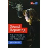 Sound Reporting: The NPR Guide to Audio Journalism and Production by Kern, Jonathan, 9780226431789