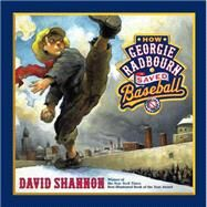 How Georgie Radbourn Saved Baseball by David Shannon, 9780545381789