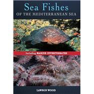 Sea Fishes Of The Mediterranean Including Marine Invertebrates by Wood, Lawson, 9781472921789
